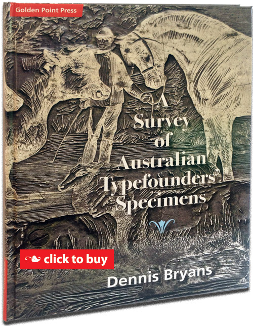 A Survey of Australian Typefounders' Specimens - a high-quality hard cover book on the origins of type design, setting and print in Australia.